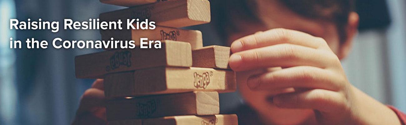 Raising Resilient Kids in the Coronavirus Era